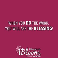 Give your week everything you have! Work hard, do everything with excellence and be consistent! When you do, you will see the blessing!