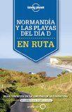 Normandía y las playas del día D : en ruta / edición escrita y documentada por Oliver Berry ... [et al.] ; [traducción: Alfonso Díaz]