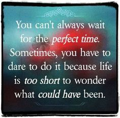 You cant always wait for...