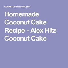Homemade Coconut Cake Recipe - Alex Hitz Coconut Cake