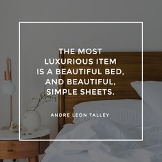 """""""The most luxurious item is a beautiful bed, and beautiful, simple sheets."""