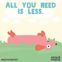 All you need is less - Motivanuar bei Apfelhase. Zitate, Quotes, Sprüche, Motivation, Inspiration.