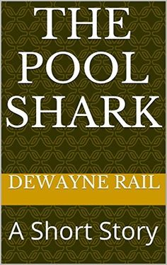 The Pool Shark: A Short Story by DeWayne Rail, http://www.amazon.com/dp/B00M3353DG/ref=cm_sw_r_pi_dp_17zoub11359E4