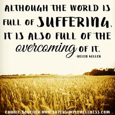 """Although the #world is full of #suffering, it is also full of the #overcoming of it."" -Helen Keller #overcomedifficulties #youcandohardthings #motivation #motivational #motivationquote #youarestrong #inspiring #inspiringquote #inspirational #ConnieBoucher #SuperSimpleWellness #author #essentialoils #health #chakra #wellness #choosehappiness"
