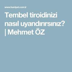 Tembel tiroidinizi nasıl uyandırırsınız? | Mehmet ÖZ