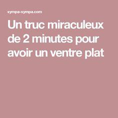 Untruc miraculeux de2minutes pour avoir unventre plat