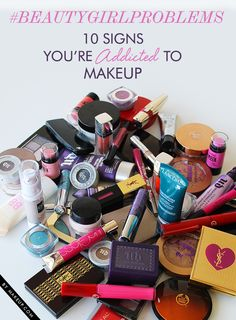 10 Signs You're Addicted to Makeup