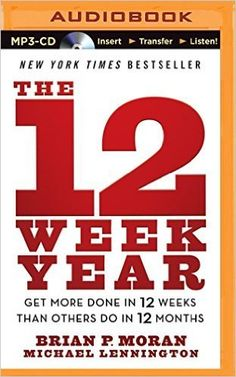 The 12 Week Year: Get More Done in 12 Weeks Than Others Do in 12 Months by Brian P. Moran 2015-04-26: Amazon.de: Brian P. Moran;Michael Lennington: Bücher
