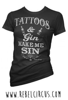 Tattoos & Gin Make Me Sin Girl's Tee. need this for #stagecoach!!