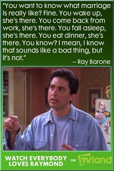 Deep down, Ray knows why marriage is so important. Get more wisdom from Ray during Everybody Loves Raymond, weeknights on TV Land.