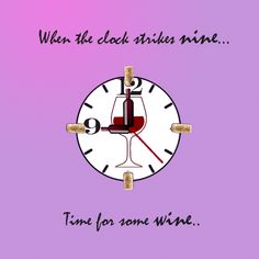 """When the clock strikes nine. It's time to some wine"" Wine Down, Wine Quotes, Clock, Drinks, Health, Food, Humor, Watch, Drinking"