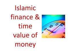 Islamic finance recognizes time value of money in deferred sale contracts and does NOT recognize time value of money in lending and rescheduling of debts. Time Value Of Money, Islamic, Finance, Economics