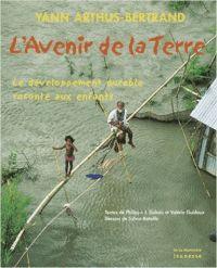 L'avenir de la Terre : Le développement durable raconté aux enfants / Yann Arthur-Bertrand et Philippe-Jacques Dubois. http://hip.univ-orleans.fr/ipac20/ipac.jsp?session=1461D411K01J6.270&profile=scd&source=~!la_source&view=subscriptionsummary&uri=full=3100001~!265372~!4&ri=16&aspect=subtab66&menu=search&ipp=25&spp=20&staffonly=&term=Biodiversit%C3%A9+--+Ouvrages+pour+la+jeunesse&index=.SU&uindex=&aspect=subtab66&menu=search&ri=16