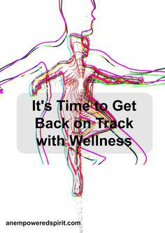 It's Time To Get Back On Track With Wellness