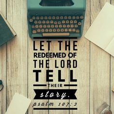 """Psalm 107:2 Let the Redeemed of the Lord Tell Their Story Edie Wadsworth's """"All The Pretty Things"""" #alltheprettythings"""