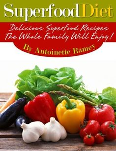 Superfoods: Amazing And Delicious Superfood Diet Recipes For Increased Health And Energy! by Antoinette Brown, http://www.amazon.com/dp/B00M5EI100/ref=cm_sw_r_pi_dp_f.M2tb0PB39H7