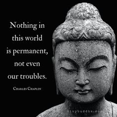 Nothing Is Permanent in This World - Tiny Buddha Buddhist Quotes, Spiritual Quotes, Wisdom Quotes, Life Quotes, Enlightenment Quotes, Buddhist Symbols, Christ Quotes, Quotes Quotes, Tiny Buddha