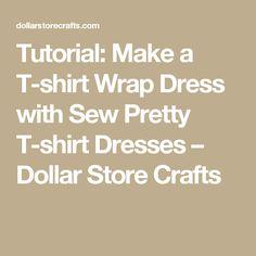 Tutorial: Make a T-shirt Wrap Dress with Sew Pretty T-shirt Dresses – Dollar Store Crafts
