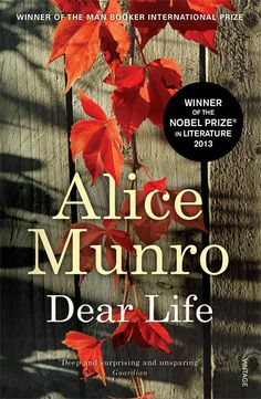 Dear Life by Alice Munro // Winner of the 2013 Nobel Prize in Literature.