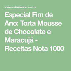 Especial Fim de Ano: Torta Mousse de Chocolate e Maracujá - Receitas Nota 1000