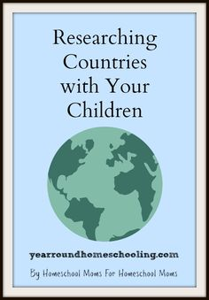 Researching Countries with Your Children - http://www.yearroundhomeschooling.com/researching-countries-children/