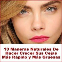10 Maneras Naturales De Hacer Crecer Sus Cejas Más Rápido y Más Gruesas Cejas completar nuestro look facial ya que es una característica importante de la c