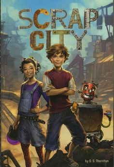 Scrap City (Middle-Grade Novels) by D. Thornton Would you believe that under the ground, right beneath your city, was another city? Would you believe it was populated with Scrappers, people built of metal and glass and stone? Books For Boys, Childrens Books, Writing Memes, Underground Cities, Book Review Blogs, Fiction And Nonfiction, First Humans, That One Friend, Book Girl