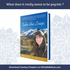 ACCESS YOUR GIFT!   4 courtesy chapters of Take the Leap: What It Really Means to Be Psychic are waiting for you! It is quite possible for any individual to make the conscious decision to develop their intuitive voice. Click to get your GIFT!