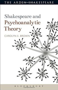 Shakespeare and Psychoanalytic Theory (Shakespeare and Theory) by Carolyn Brown http://www.amazon.com/dp/1472503236/ref=cm_sw_r_pi_dp_csTfwb0X5DJGV