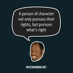 """""""A person of character not only pursues their right, but pursues what's right."""" #mylesmunroe"""