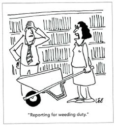 """Reporting for weeding duty."" (From the January/February 2014 issue of American Libraries, p. 80) It only *feels* like this sometimes. #weeding"