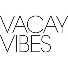 Vacay Vibes ❤ liked on Polyvore featuring text, phrase, quotes and saying