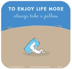 Harold's Planet: To enjoy life more, always take a pillow Best Quotes, Life Quotes, Last Lemon, Interesting Quotes, Interesting Stuff, Qoutes About Love, Pillow Talk, Kind Words, How To Relieve Stress