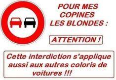 Pour mes copines les blondes : Attention cette interdiction s'applique aussi aux autres coloris de voitures !!! #blague #humour #drole #rire