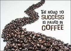 Cool Coffee Quote | The Road To Success Is Paved In Coffee! | Pinned originally by Kopi Luwak Halal