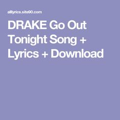 DRAKE Go Out Tonight Song + Lyrics + Download