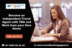 Start your travel agency business without any prior experience, you can become an Independent Travel Agent with TBA and work from your own home. http://www.travelbookingagent.in/