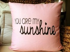 You Are My Sunshine Pink  18x18  Decorative Pillow by StacieAnn (etsy) - sold! it's allright - FancyNancy & I can make this one.