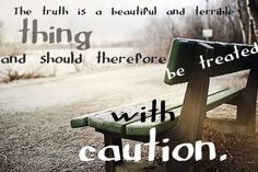 """The truth is a beautiful and terrible thing, and should therefore be treated with caution."" ~ Albus Dumbledore"