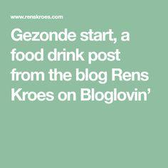 Gezonde start, a food drink post from the blog Rens Kroes on Bloglovin'
