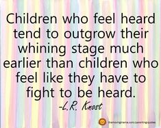 Parenting Quotes - The Moving Mama - Children who feel heard tend to outgrow their whining stage much earlier than children who feel lik - Teenager Quotes, Teen Quotes, Mom Quotes, Parent Quotes, Cousin Quotes, Daughter Quotes, Life Quotes, Parenting Humor, Parenting Advice