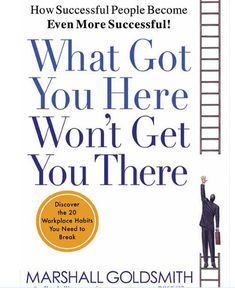 What Got You Here Won't Get You There: How Successful People Become Even More Successful What To Read, Successful People, Real Estate Investing, Never Give Up, Workplace, Hustle, Leadership, You Got This, Entrepreneur