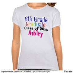Eighth Grade Graduate Class of YEAR Colorful Name Shirts for Boys and Girls with fun fonts in a rainbow of colors.  PERSONALIZE with Child's NAME and Current GRADUATION YEAR.  See Store for different Shirt Brands and Styles for Male and Female, Sizes, Colors and Sizing Charts.  Original Text Saying Graphic Art Design  © TamiraZDesigns via:  www.zazzle.com/tamirazdesigns*