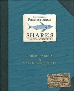 Encyclopedia Prehistorica: Sharks And Other Sea Monsters, 2006 Parents' Choice Award Gold Award - Books #Book