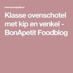 Klasse ovenschotel met kip en venkel - BonApetit Foodblog