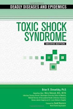 Toxic Shock Syndrome (Deadly Diseases and Epidemics) by Brian R. Shmaefsky, http://www.amazon.com/dp/1604132434/ref=cm_sw_r_pi_dp_69exrb14M473E