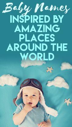 Baby Names Inspired by Amazing Places Around the World
