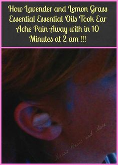 Nana's Deals and More: How Lavender and Lemon Grass Essential Oils Took Ear Ache Pain Away with in 10 Minutes at 2 am !!!