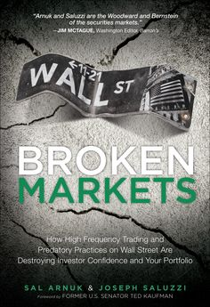 Great book...Broken Markets: How High Frequency Trading and Predatory Practices on Wall Street are Destroying Investor Confidence and Your Portfolio-  Sal L. Arnuk and Joseph C. Saluzzi