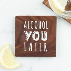 Alcohol Quote Coaster | Create Gift Love £10 Bring some fun to your table top with this fun tongue-in-cheek wood coaster. http://www.creategiftlove.co.uk/collections/personalised-anti-valentines-day-gifts/products/alcohol-quote-coaster #galentines #antivalentines #creategiftlove